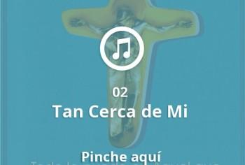02 Tan Cerca de Mi