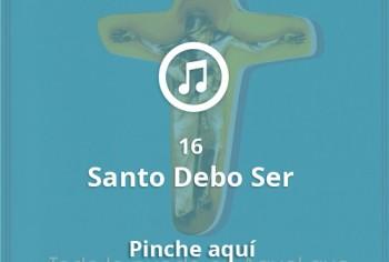 16 Santo Debo Ser