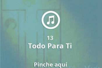 13 Todo para Ti