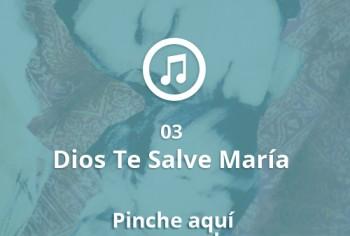 03 Dios Te Salve María